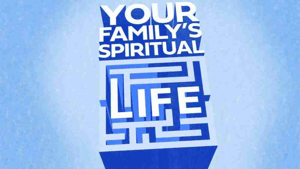 Your Family's Spiritual Life