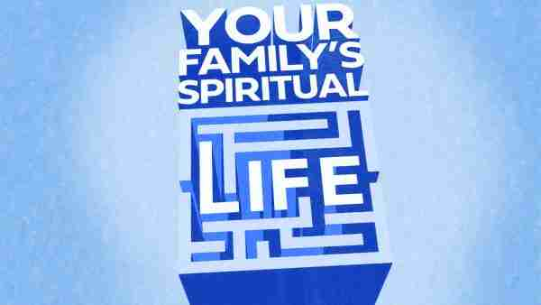 Your Family's Spiritual Life - Part 3 Image