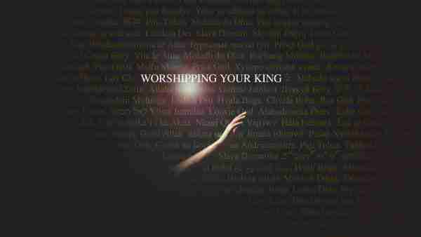 Worshipping Your King - Part 4 Image