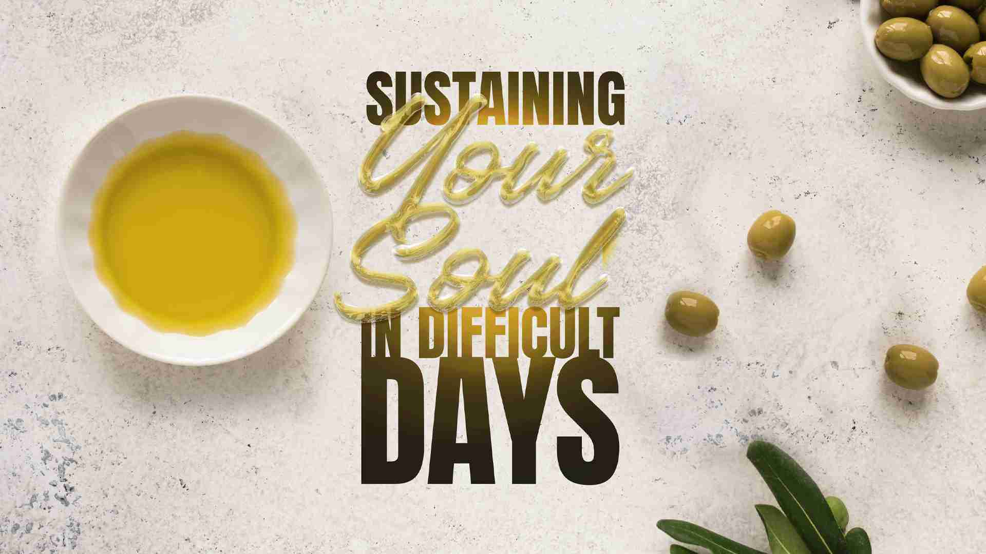 Sustaining Your Soul In Difficult Days